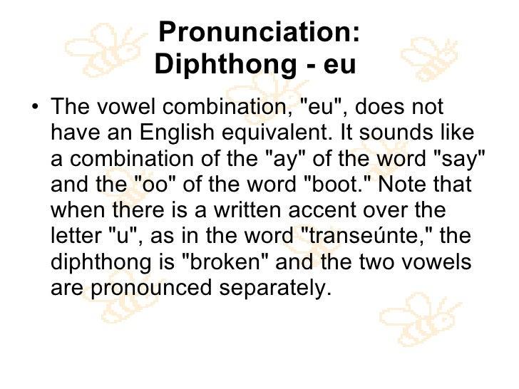 Pronunciation: Diphthong - eu   <ul><li>The vowel combination, &quot;eu&quot;, does not have an English equivalent. It sou...