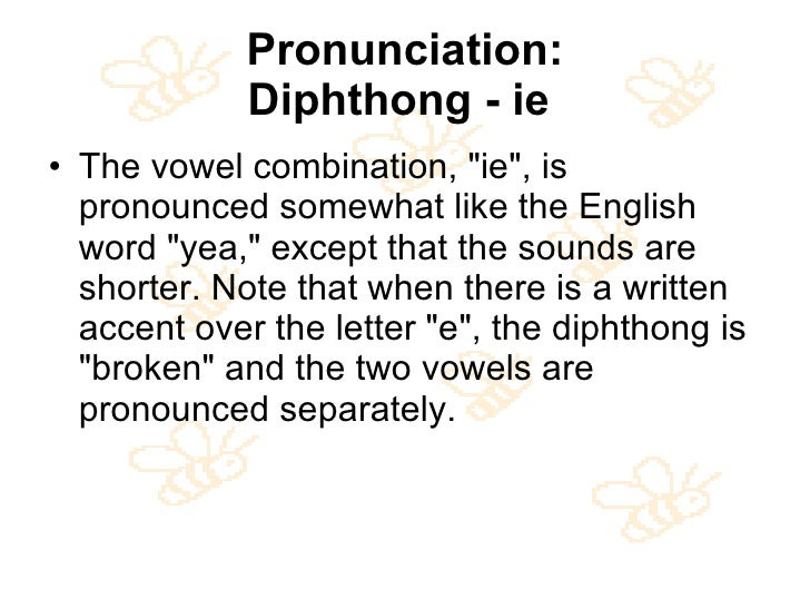 Pronunciation: Diphthong - ie   <ul><li>The vowel combination, &quot;ie&quot;, is pronounced somewhat like the English wor...
