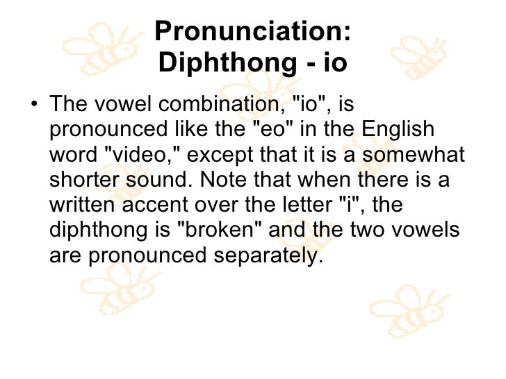 Pronunciation: Diphthong - io <ul><li>The vowel combination, &quot;io&quot;, is pronounced like the &quot;eo&quot; in the ...