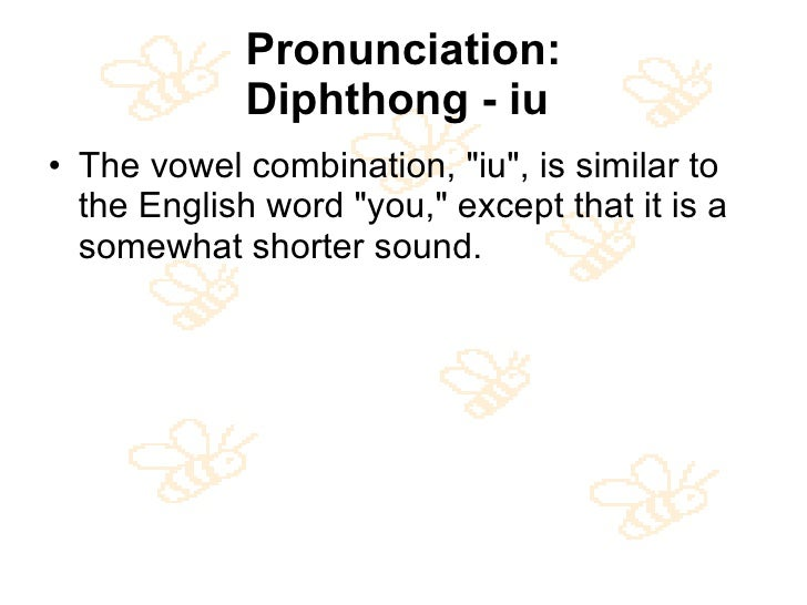 Pronunciation: Diphthong - iu   <ul><li>The vowel combination, &quot;iu&quot;, is similar to the English word &quot;you,&q...