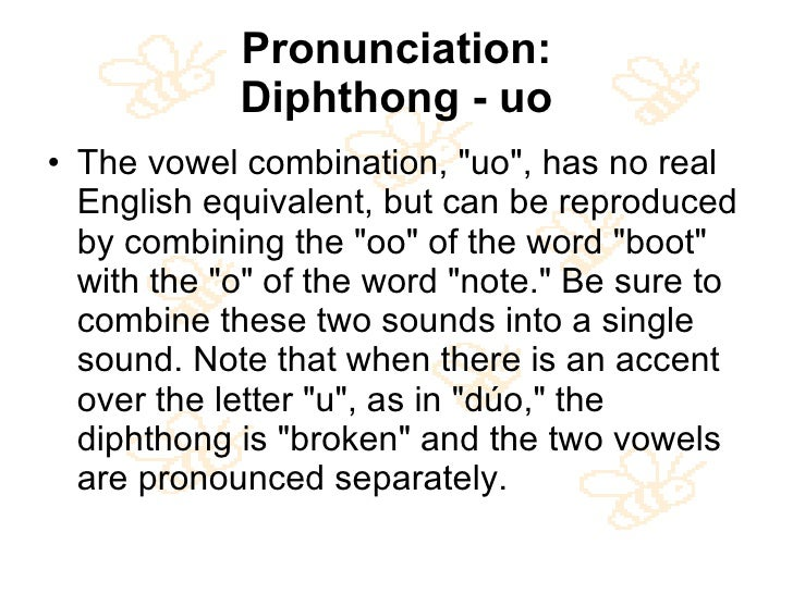Pronunciation: Diphthong - uo <ul><li>The vowel combination, &quot;uo&quot;, has no real English equivalent, but can be re...