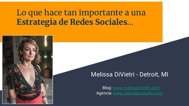 Lo que hace tan importante a una Estrategia de Redes Sociales… Melissa DiVietri - Detroit, MI Blog: www.melissadivietri.co...
