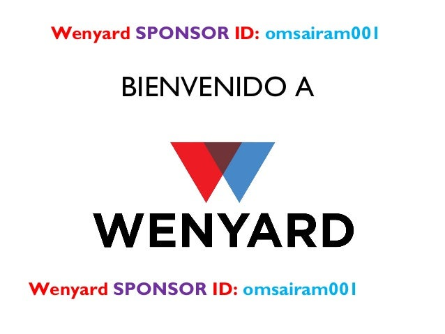 Wenyard SPONSOR ID: omsairam001  BIENVENIDO A  Wenyard SPONSOR ID: omsairam001