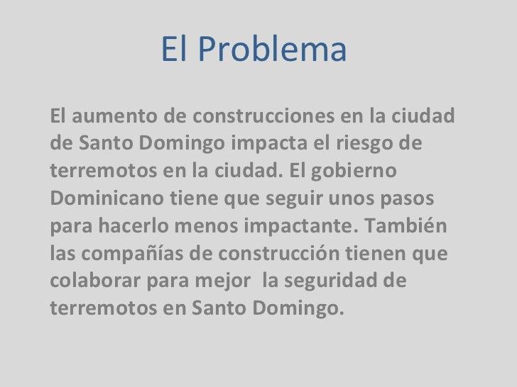El Problema  El aumento de construcciones en la ciudad de Santo Domingo impacta el riesgo de terremotos en la ciudad. El g...