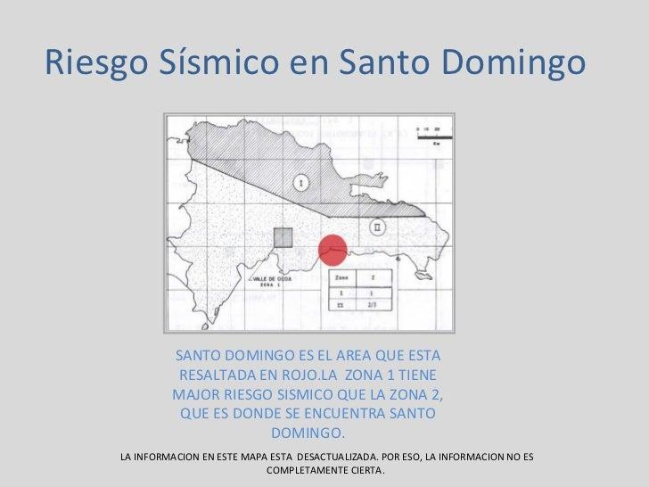 Riesgo Sísmico en Santo Domingo  SANTO DOMINGO ES EL AREA QUE ESTA RESALTADA EN ROJO.LA  ZONA 1 TIENE MAJOR RIESGO SISMICO...