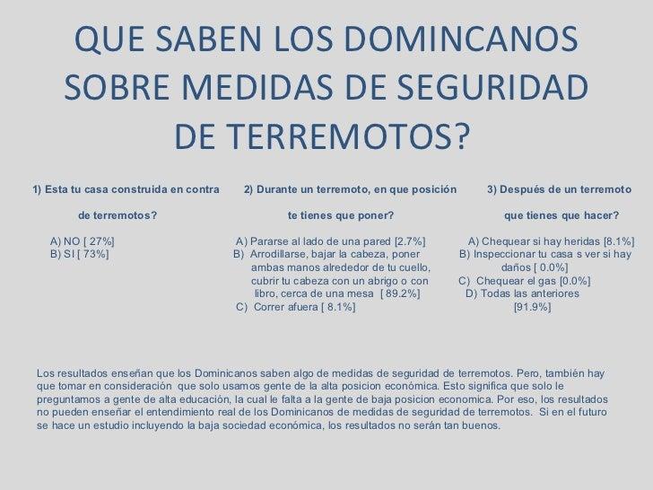 QUE SABEN LOS DOMINCANOS SOBRE MEDIDAS DE SEGURIDAD DE TERREMOTOS?  1) Esta tu casa construida en contra  2) Durante un te...