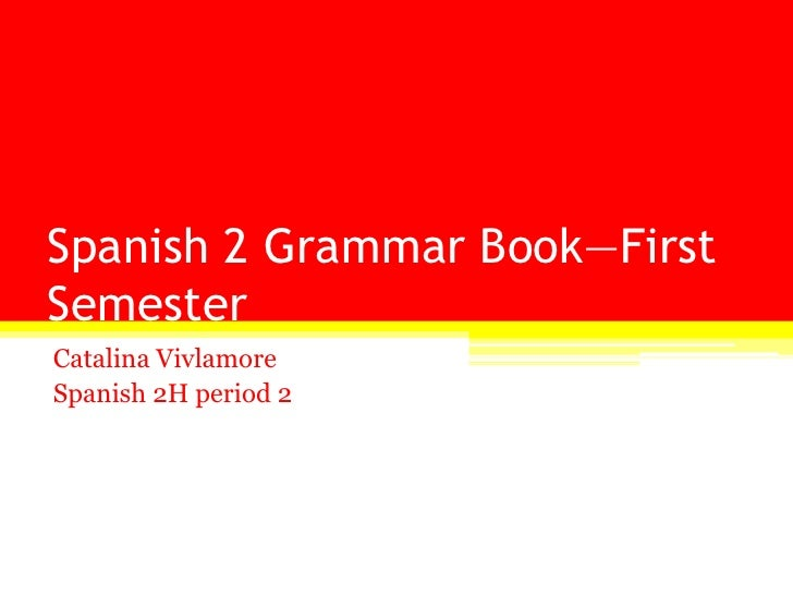 spanish 2 first semester project 2015-2016 ngc spanish 2 first semester study guide semester test = 25% of semester grade -please use your notebook, hand-outs and textbook to prepare.