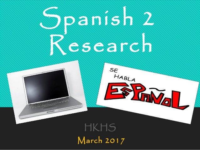 Spanish 2 Research HKHS March 2017