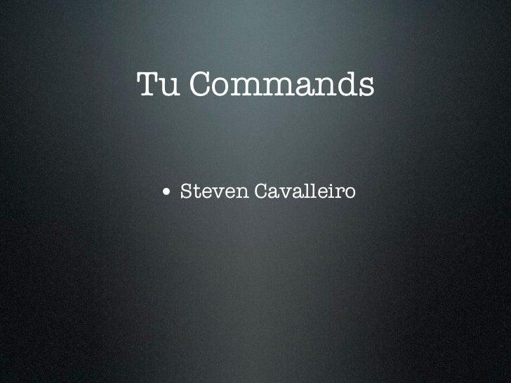 Tu Commands• Steven Cavalleiro