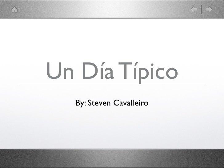 Un Día Típico  By: Steven Cavalleiro