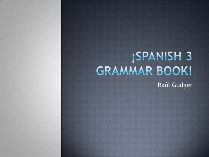 ¡Spanish 3 grammar Book!<br />Raúl Gudger<br />