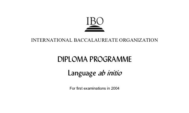 INTERNATIONAL BACCALAUREATE ORGANIZATION        DIPLOMA PROGRAMME           Language ab initio            For first examin...