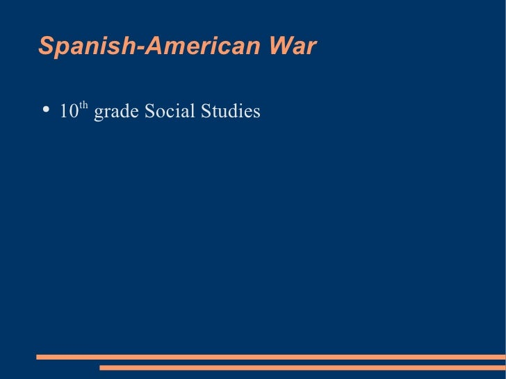 Spanish-American War <ul><li>10 th  grade Social Studies </li></ul>