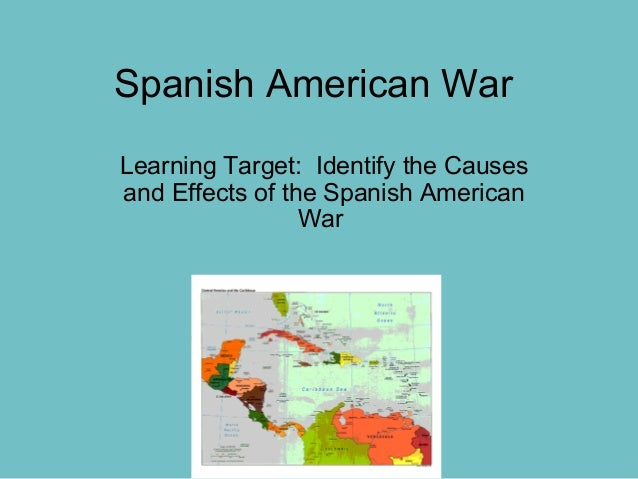 cause and effect of the spanish american war essays The spanish-american war was considered a successful war if you can do that most of the deaths were caused by disease than the war itself the effect of the war is we were then looked to as an empire and the us and cuba were considered friends defeating spain opened up a lot of territories like the phillipines as well as puerto rico.