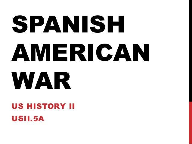 SPANISH AMERICAN WAR US HISTORY II USII.5A