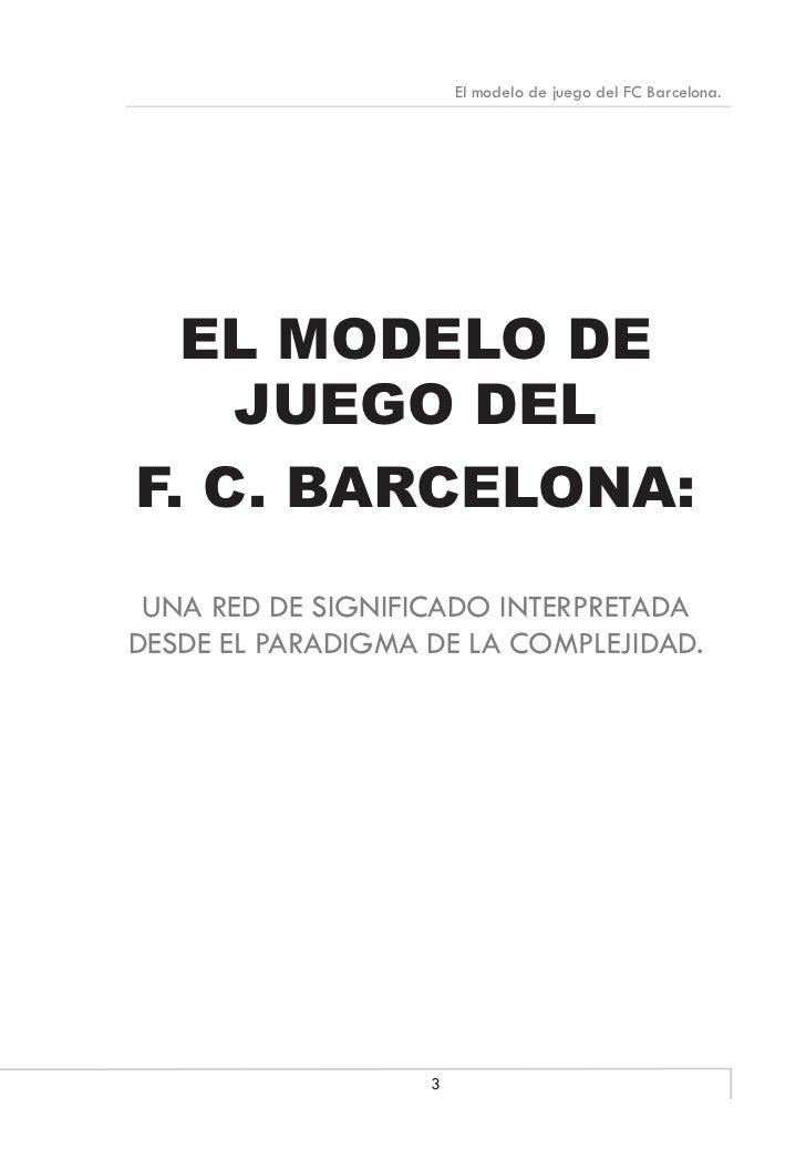 El modelo de juego del FC Barcelona.  EL MODELO DE    JUEGO DELF. C. BARCELONA: UNA RED DE SIGNIFICADO INTERPRETADADESDE E...