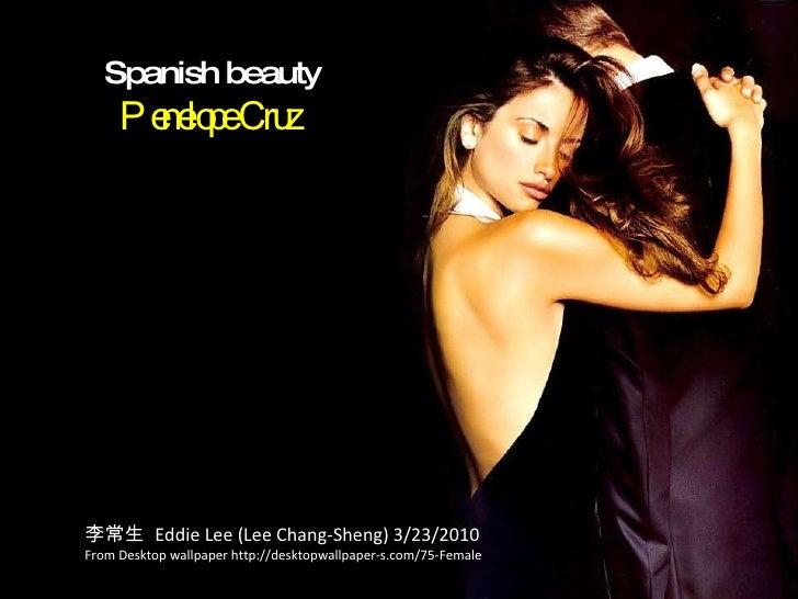 Spanish beauty Penelope Cruz  李常生  Eddie Lee (Lee Chang-Sheng) 3/23/2010 From Desktop wallpaper http://desktopwallpaper-s....