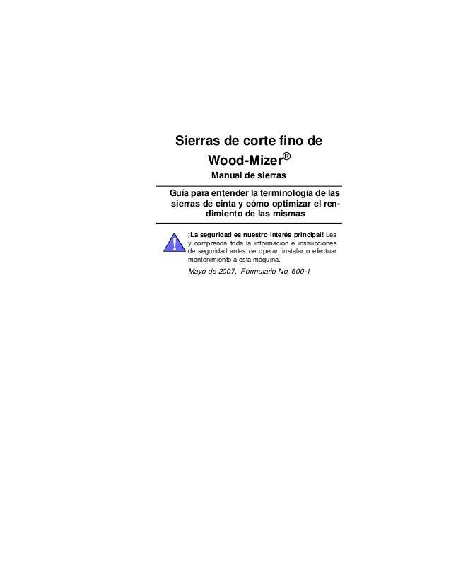 Sierras de corte fino deWood-Mizer®Manual de sierrasGuía para entender la terminología de lassierras de cinta y cómo optim...