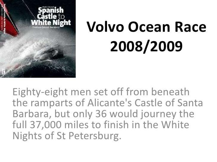 Volvo Ocean Race 2008/2009 <br />Eighty-eight men set off from beneath the ramparts of Alicante's Castle of Santa Barbara,...