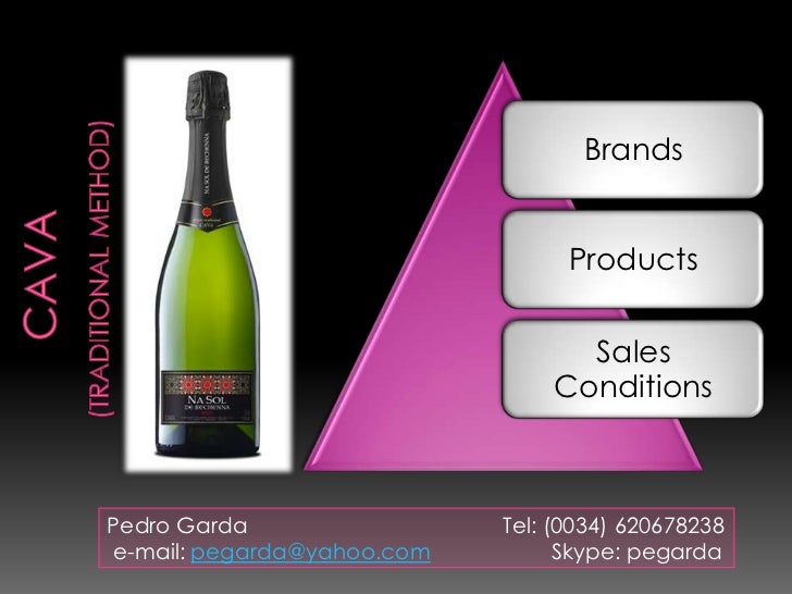 Cava(TraditionalMethod)<br />Pedro Garda 				Tel: (0034) 620678238<br /> e-mail: pegarda@yahoo.comSkype: pegarda<br />