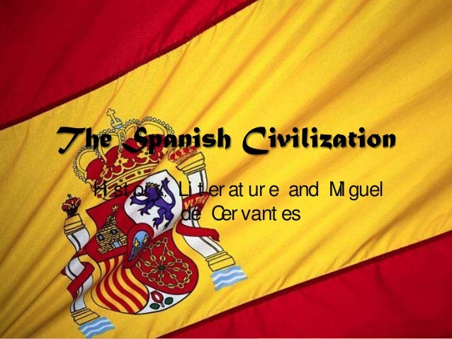 The Spanish CivilizationHi st or y, Li t er at ur e and Mi guelde Cer vant es