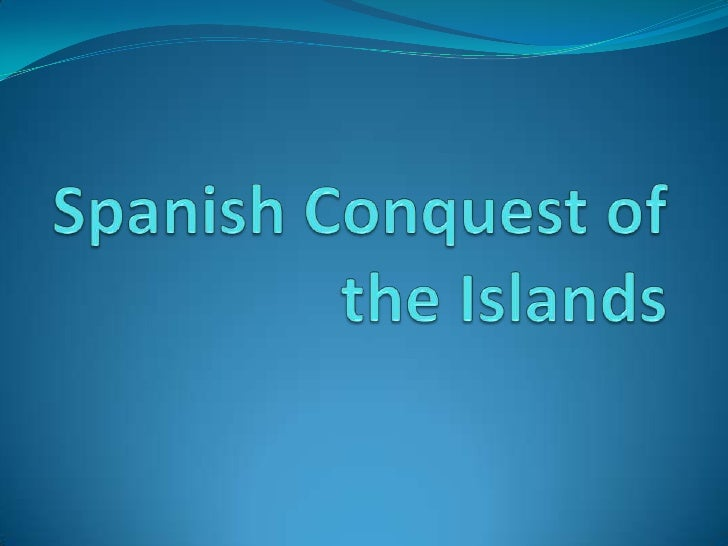 Spanish Conquest of the Islands<br />