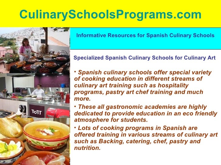 CulinarySchoolsPrograms.com <ul><li>Spanish culinary schools offer special variety of cooking education in different strea...