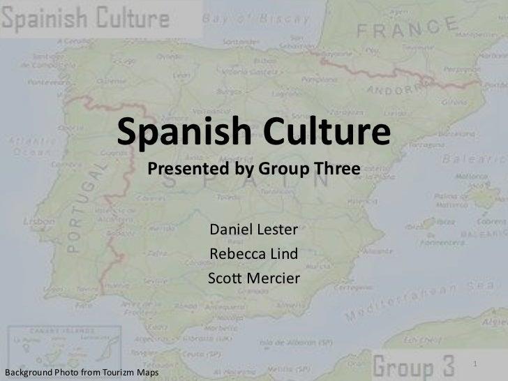 Spanish CulturePresented by Group Three<br />Daniel Lester<br />Rebecca Lind<br />Scott Mercier<br />1<br />Background Pho...