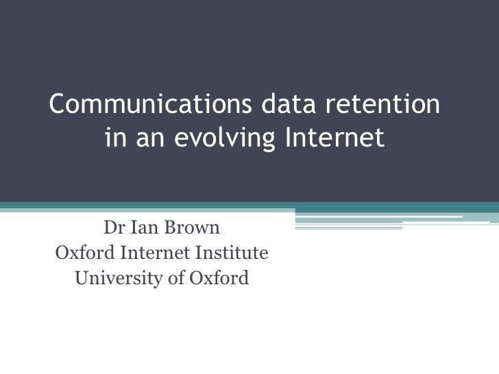 Communications data retention in an evolving Internet<br />Dr Ian Brown<br />Oxford Internet Institute<br />University of ...