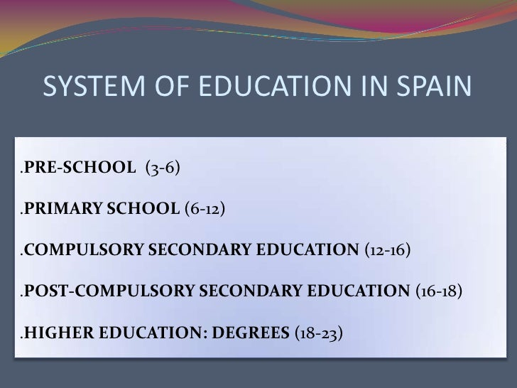 spanish educational system The effects of spanish educational policies on school failure rates at the regional level a number of recent studies have singled out serious problems of the spanish.