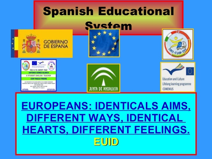 EUROPEANS: IDENTICALS AIMS, DIFFERENT WAYS, IDENTICAL  HEARTS, DIFFERENT FEELINGS. EUID Spanish Educational System