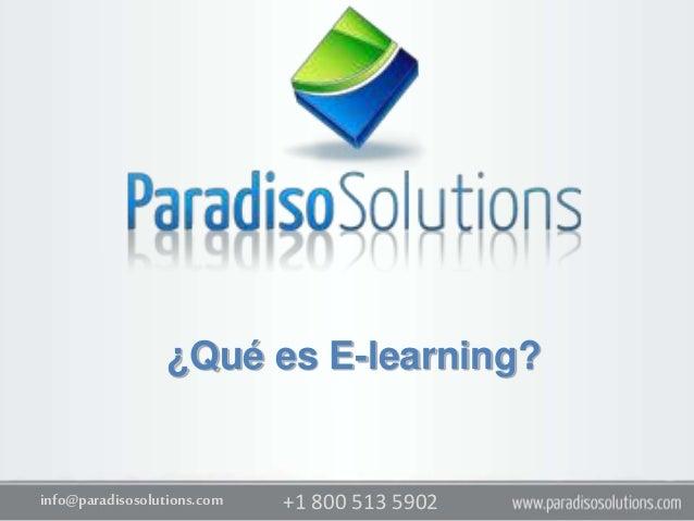 ¿Qué es E-learning?  info@paradisosolutions.com  +1 800 513 5902