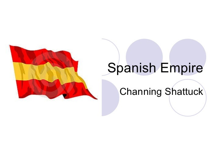 Spanish Empire Channing Shattuck