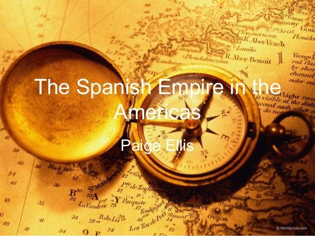 The Spanish Empire in the Americas Paige Ellis