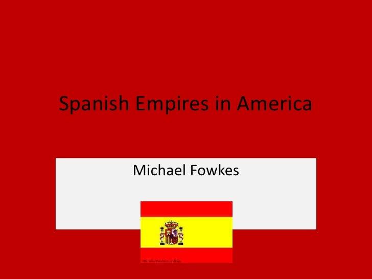 Spanish Empires in America<br />Michael Fowkes<br />