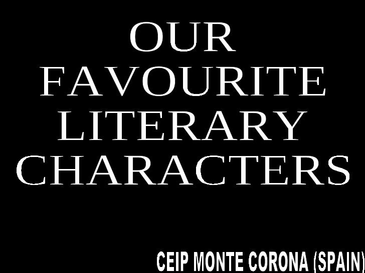 OUR FAVOURITE LITERARY CHARACTERS OUR  FAVOURITE LITERARY CHARACTERS CEIP MONTE CORONA (SPAIN)