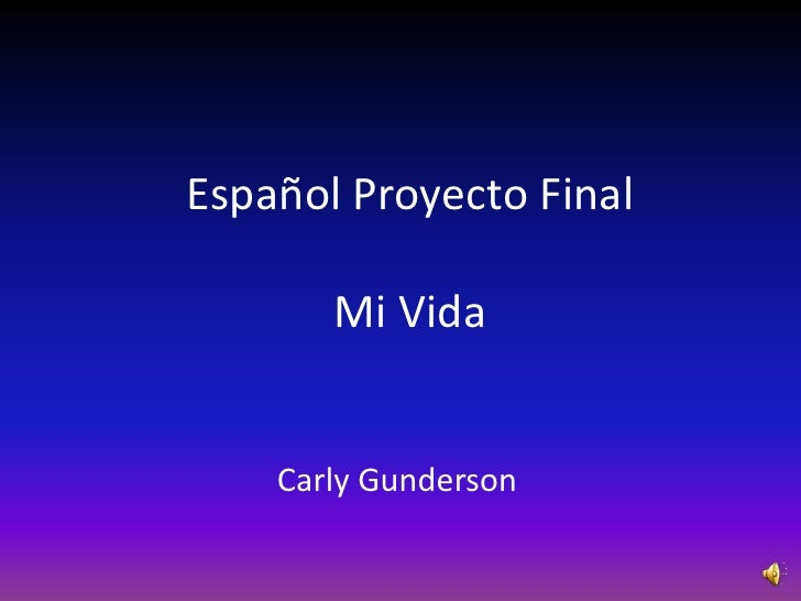 Español Proyecto Final         Mi Vida       Carly Gunderson