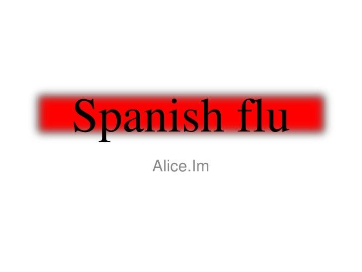Spanish flu     Alice.Im