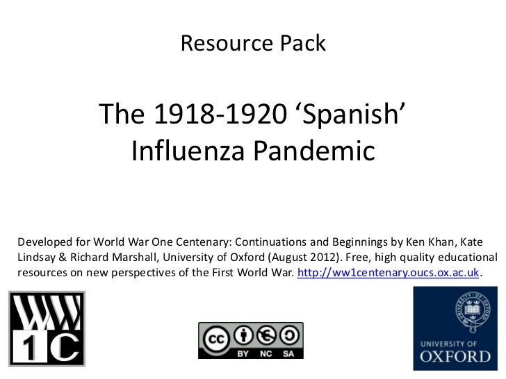 Resource Pack               The 1918-1920 'Spanish'                 Influenza PandemicDeveloped for World War One Centenar...
