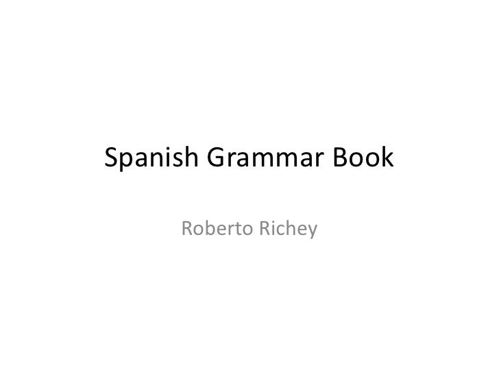Spanish Grammar Book<br />Roberto Richey<br />