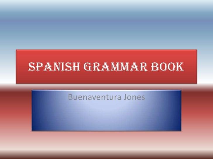 Spanish Grammar Book<br />Buenaventura Jones<br />