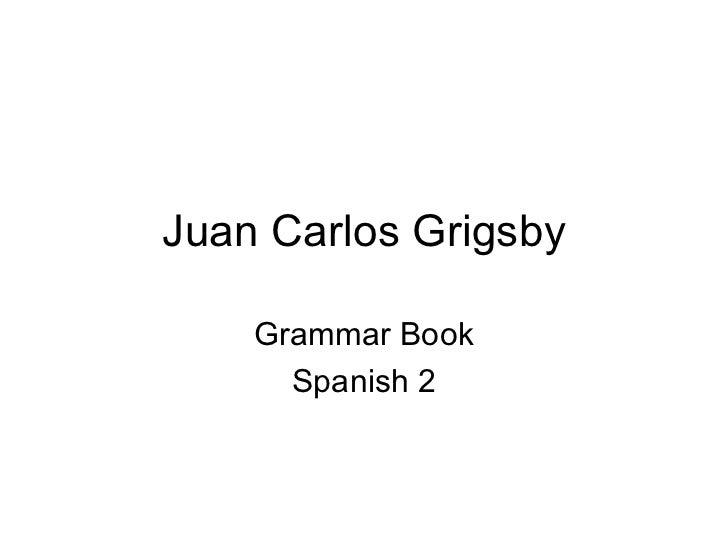 Juan Carlos Grigsby Grammar Book Spanish 2