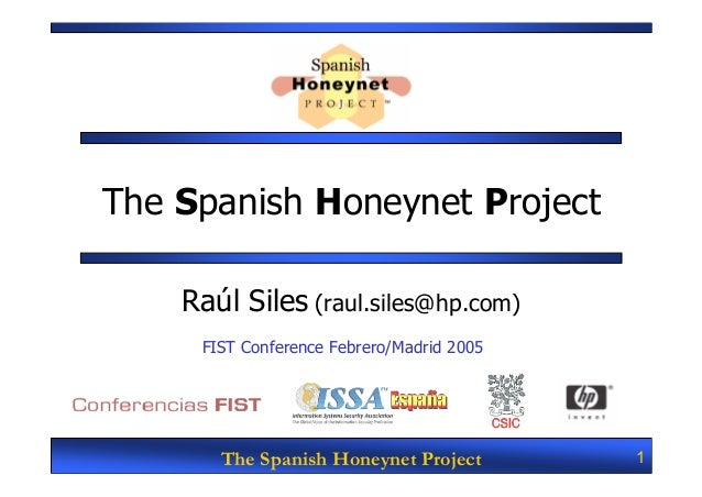 The Spanish Honeynet Project    Raúl Siles (raul.siles@hp.com)     FIST Conference Febrero/Madrid 2005       The Spanish H...