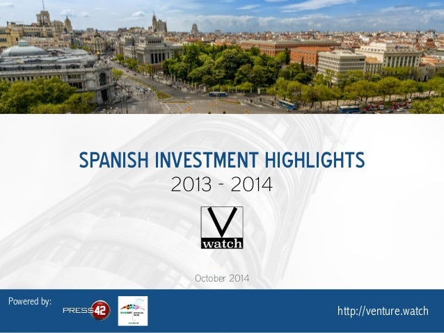 SPANISH INVESTMENT HIGHLIGHTS  2013 - 2014  Powered by:  http://venture.watch  October 2014