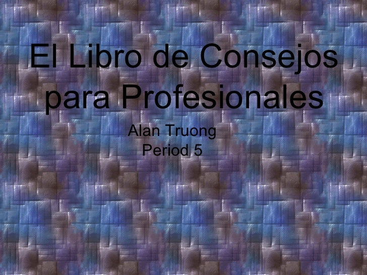 El Libro de Consejos para Profesionales Alan Truong Period 5