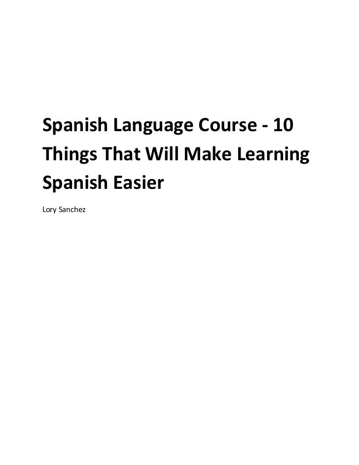 Spanish Language Course - 10Things That Will Make LearningSpanish EasierLory Sanchez