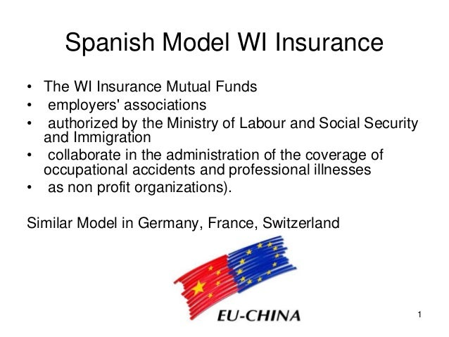 1 Spanish Model WI Insurance • The WI Insurance Mutual Funds • employers' associations • authorized by the Ministry of Lab...