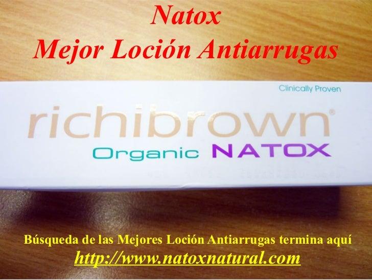 Natox Mejor Loción AntiarrugasBúsqueda de las Mejores Loción Antiarrugas termina aquí        http://www.natoxnatural.com