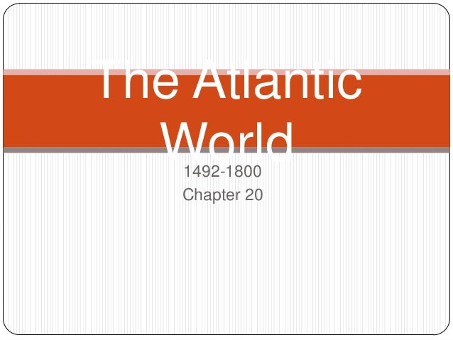 The Atlantic World 1492-1800 Chapter 20