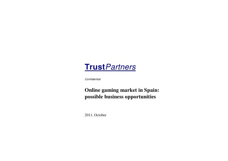 TrustPartnersConfidentialOnline gaming market in Spain:possible business opportunities2011, October